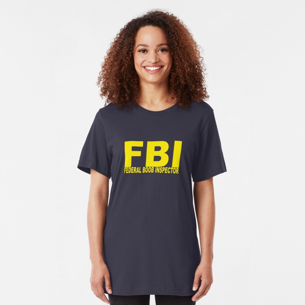 FBI - Federal Boob Inspector Slim Fit T-Shirt