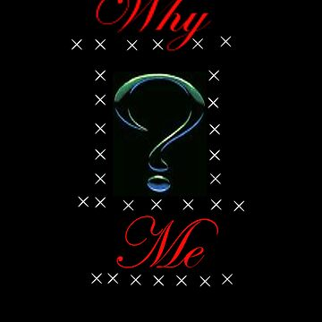 Why Me by dano