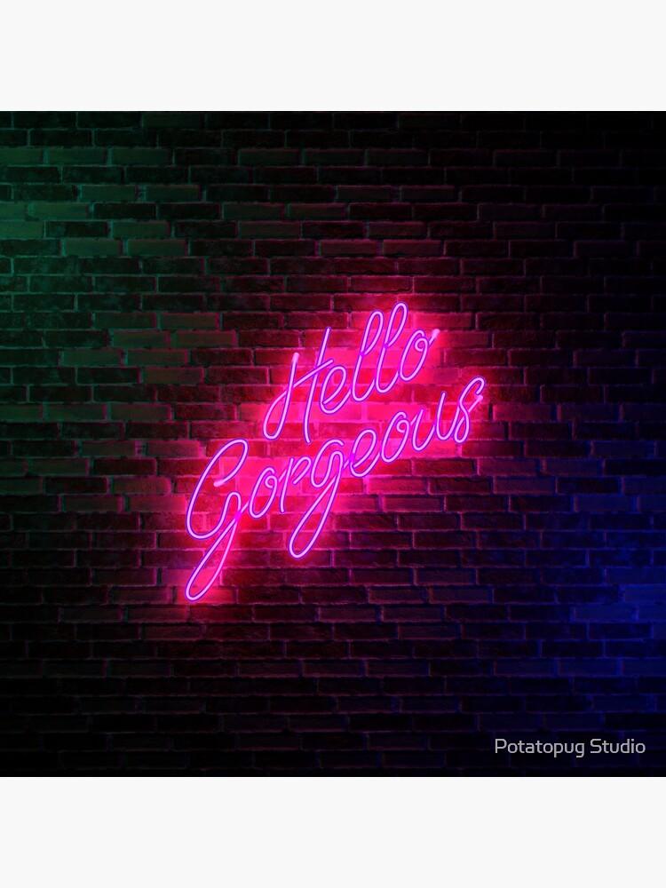 Hello Gorgeous - Neon Sign Light - Popular trending by potatopug
