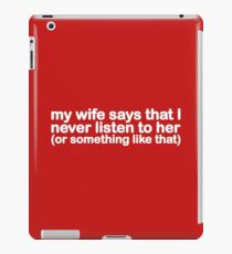 My Wife Says That I Never Listen To Her (Or Something Like That) iPad Case/Skin