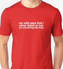 My Wife Says That I Never Listen To Her (Or Something Like That) Slim Fit T-Shirt