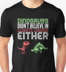 Dinosaurs didn't believe in climate change either T-Shirt