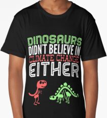 Dinosaurs didn't believe in climate change either Long T-Shirt