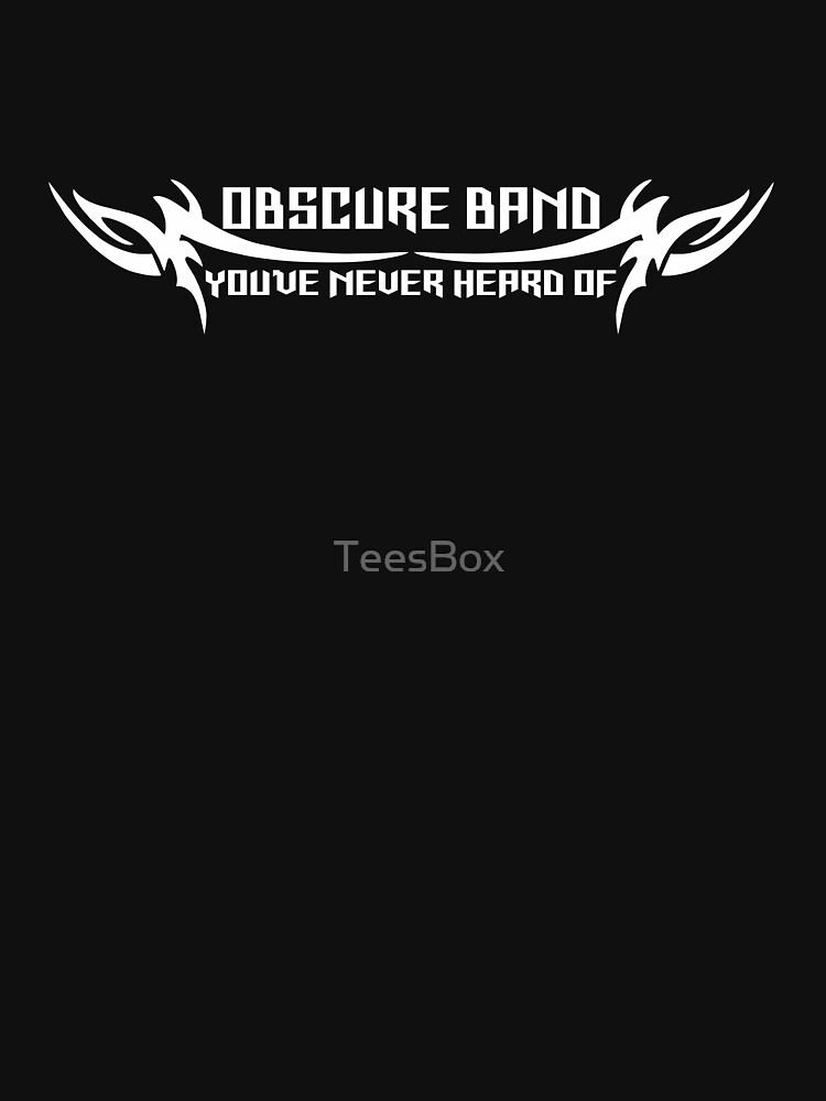 Obscure Band You've Never Heard Of by TeesBox