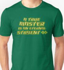 A TRUE MASTER IS AN ETERNAL STUDENT Unisex T-Shirt