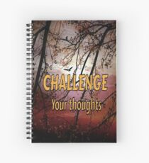 challenge your thoughts Spiral Notebook