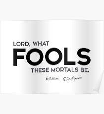 fools, mortals - william shakespeare Poster