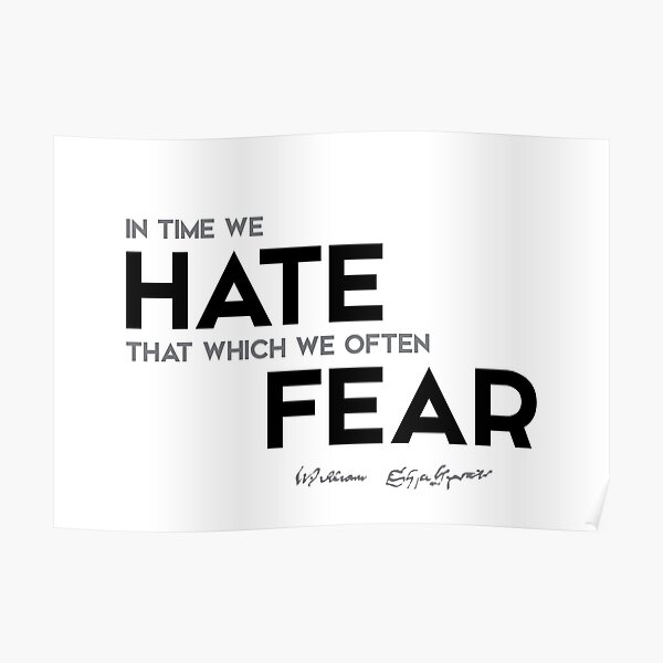 hate, fear - william shakespeare Poster