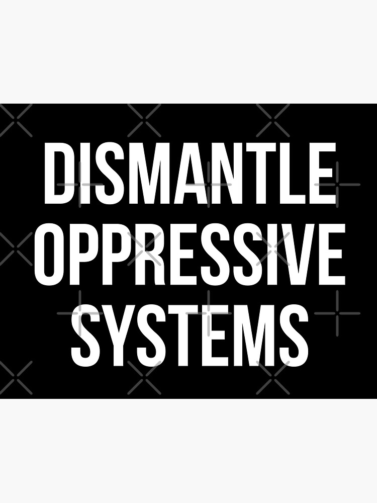 Dismantle Oppressive Systems by MadEDesigns