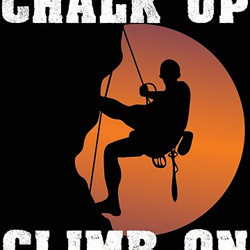 Climbing Funny Design - Chalk Up Climb On by kudostees