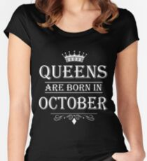 October Birthday Gifts for Ladies - Queens Are Born In October  Women's Fitted Scoop T-Shirt
