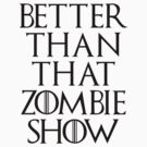 Better Than That Zombie Show by babydollchic