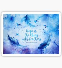Hope is the thing with feathers Sticker