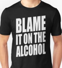 BLAME IT ON THE ALCOHOL Unisex T-Shirt