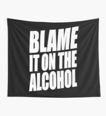 BLAME IT ON THE ALCOHOL Wall Tapestry