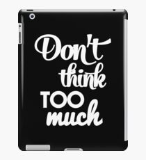 Don't think too much - funny humor saying  iPad Case/Skin