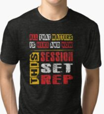 All That Matters Is Here And Now, This Session, Set, Rep  Motivational Bodybuilding Quote Tri-blend T-Shirt