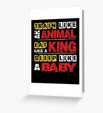 Train Like An Animal, Eat Like A King, Sleep Like A Baby Bodybuilding Quote Greeting Card