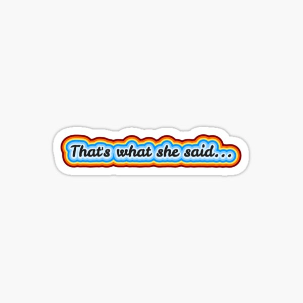 That's what she said... Sticker