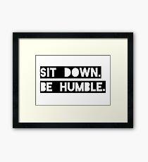"""Sit Down. Be Humble."" Kendrick Lamar Lyric Framed Print"