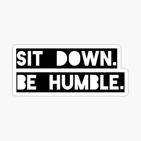 """Sit Down. Be Humble."" Kendrick Lamar Lyric Sticker"