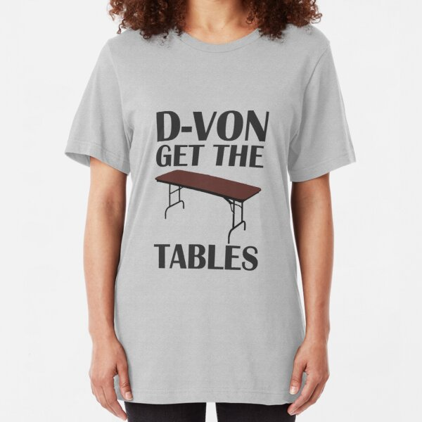 D-von, get the tables! Slim Fit T-Shirt