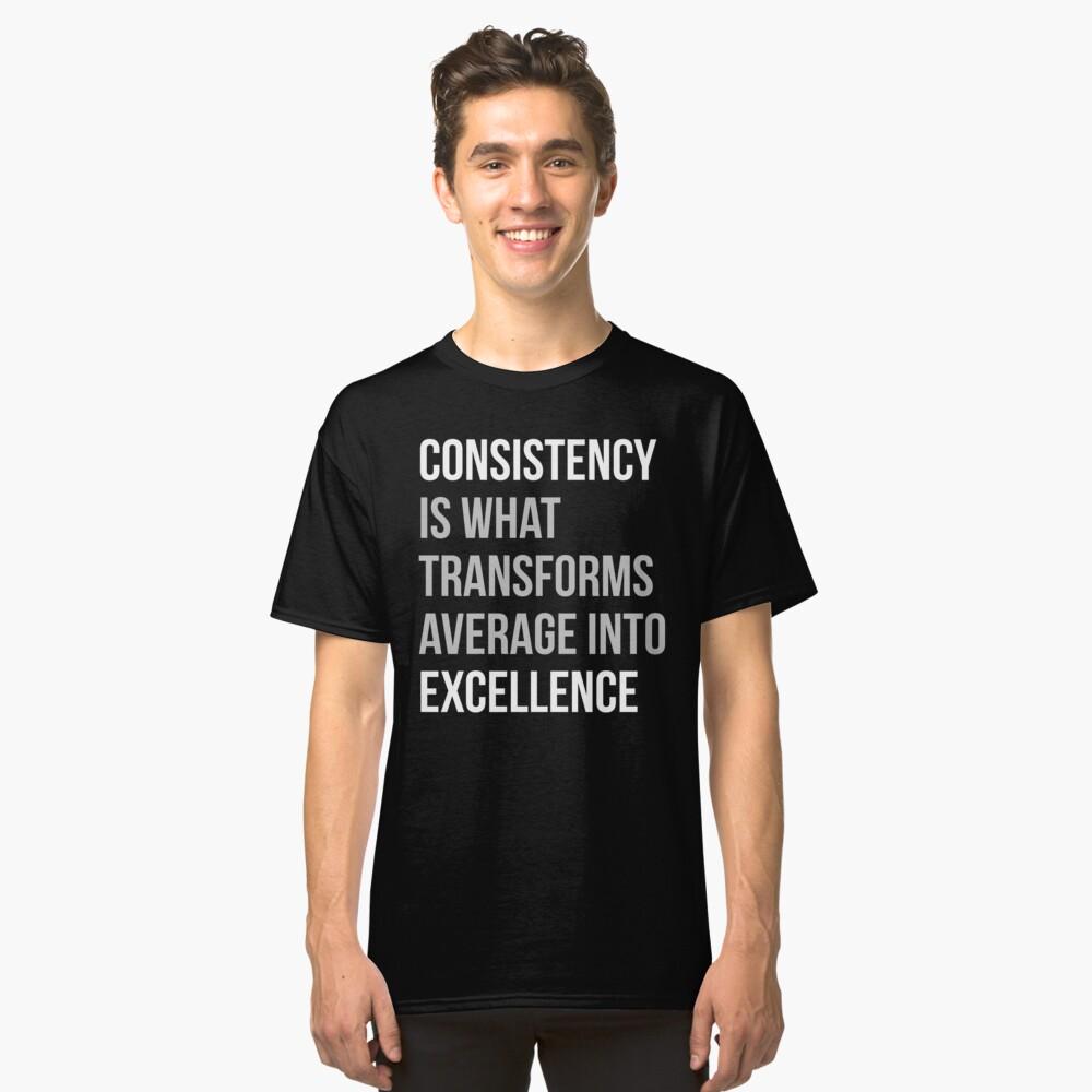 Konsistenz ist, was sich in Excellence verwandelt Classic T-Shirt