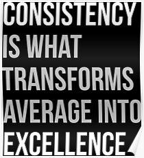 Konsistenz ist, was sich in Excellence verwandelt Poster