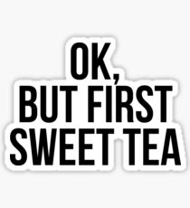 Ok, but first sweet tea Sticker