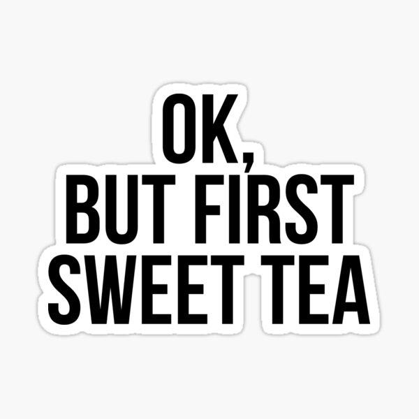 Ok, but first sweet tea Sticker