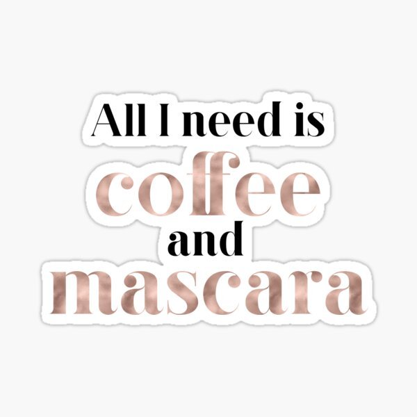 Rose gold beauty - all I need is coffee and mascara Sticker