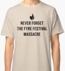 Never Forget the Fyre Festival Massacre Classic T-Shirt