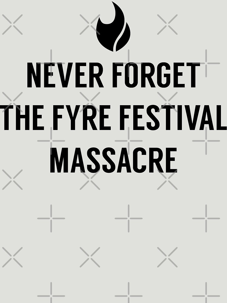 Never Forget the Fyre Festival Massacre by whitneykayc