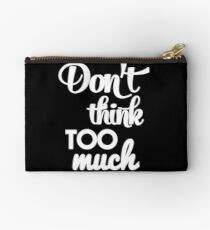 Don't think too much - funny humor saying  Studio Pouch