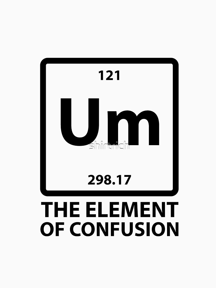 Um the element of confusion womens relaxed fit t shirt by um the element of confusion by shirtrich urtaz Images