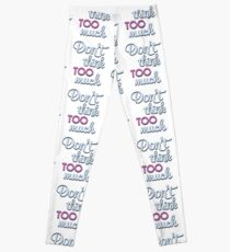 Don't think too much - funny humor saying Leggings