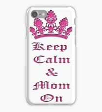 Keep Calm and Mom On.  iPhone Case/Skin