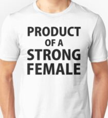 Product of Strong Female Unisex T-Shirt