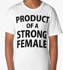 Product of Strong Female Long T-Shirt