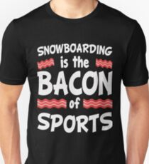 Snowboarding is the Bacon of Sports Funny T-Shirt