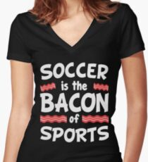 Soccer is the Bacon of Sports Funny Women's Fitted V-Neck T-Shirt