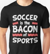 Soccer is the Bacon of Sports Funny Unisex T-Shirt