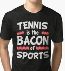 Tennis is the Bacon of Sports Funny Tri-blend T-Shirt