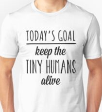 Today's Goal Keep the Tiny Humans Alive Unisex T-Shirt