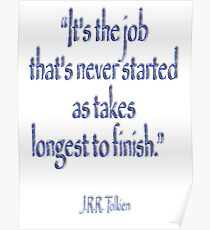 "JRR, Tolkien, ""It's the job that's never started as takes longest to finish."" Poster"