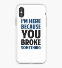 I'm Here Because You Broke Something iPhone Case