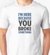 Ich bin hier, weil du etwas gebrochen hast Slim Fit T-Shirt