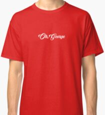 Oh, George Classic T-Shirt