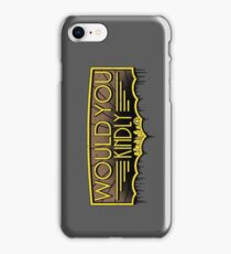 Would You Kindly iPhone Case/Skin