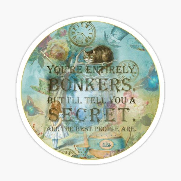 Wonderland - Bonkers Quote- Alice in Wonderland Sticker